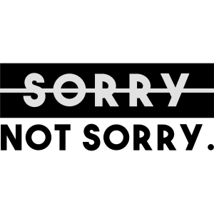 Sorry, not sorry.