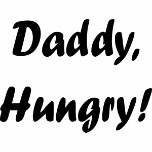 Daddy, Hungry!