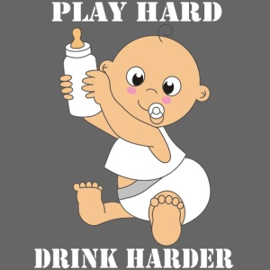 Play hard... Drink harder