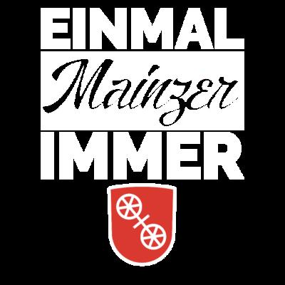 MAINZ - Einmal Mainzer immer Mainzer. Das beste Geschenk und beste Idee für jeden aus Mainz! Mainz Fans, Fassnacht und der FSV. - Spruch,Rheinland-pfalz,Rheinhessen,Mainzer,Mainz 05,Mainz,Geschenkidee,Geschenk,Fussball,Fan,Echter,Dom