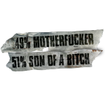 49% Motherfucker, 51% Son of a Bitch