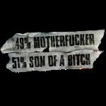 49% Motherfucker, 51% Son of a Bitch