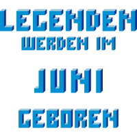 Juni - Der Geburtsmonat von Legenden!