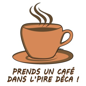 Café dans l'pire déca !
