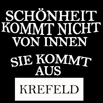 Krefeld - Schönheit kommt nicht von innen sondern aus Krefeld. - Krefeld,i love krefeld,Heimatstadt,ich liebe krefeld,krefelder,krefeld,krefelderin,schönheit aus krefeld