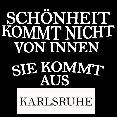 Karlsruhe - Karlsruhe - karlsruherin,karlsruher,karlsruhe geschenk,ich liebe Karlsruhe,i love Karlsruhe,T-Shirt Karlsruhe,Stadt Karlsruhe,Spruch Karlsruhe,Schönheit aus Karlsruhe,Pullover Karlsruhe,Karlsruhe,Hoodie Karlsruhe