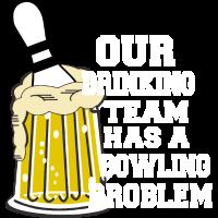 Unser trinkendes Team hat ein Bowling Bowling Problem
