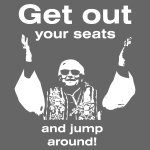 get out your seats and jump around