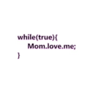 Mom love me