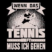 Tennis ruft - Ich muss gehen.