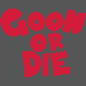 GOON OR DIE Schlicht Weiß