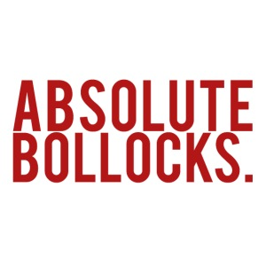 BOLLOCKS.