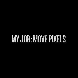 MY JOB: MOVE PIXELS