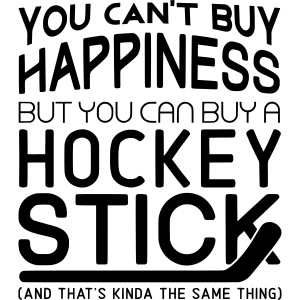 You Can't Buy Happiness But You Can Buy A Hockey