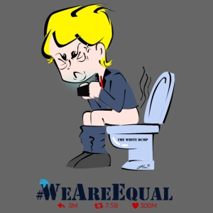 PREMIUM ANTI-TRUMP TSHIRTS by Him© #WeAreEqual