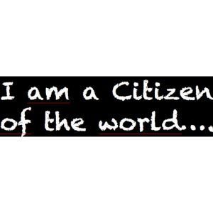 I am a citizen of the world