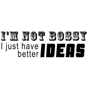 Not bossy - Better ideas