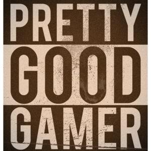 PRETTY GOOD GAMER.