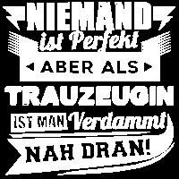 Niemand ist perfekt - Trauzeugin T-Shirt