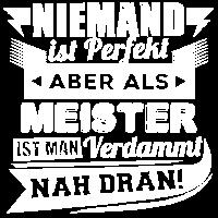 Niemand ist perfekt - Meister T-Shirt und Hoodie