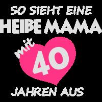 Heiße Mama Shirt + 40 Jahren Geburtstag