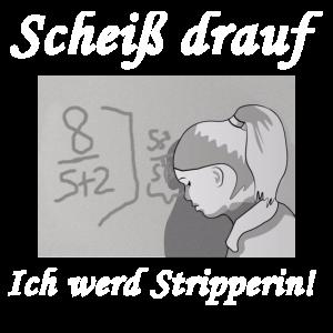 Scheiß drauf - Ich werd Stripperin!