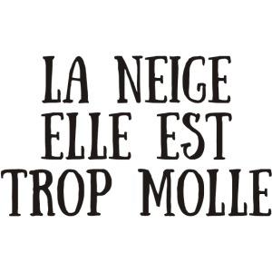 LA NEIGE ELLE EST TROP MOLLE