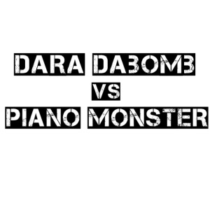 Dara DaBomb VS Piano Monster Range