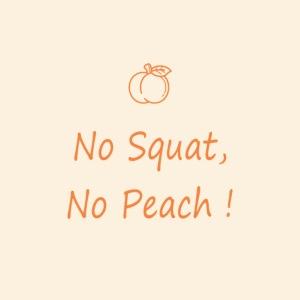 No squat, no peach