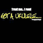 Got A Ukulele Trust Me