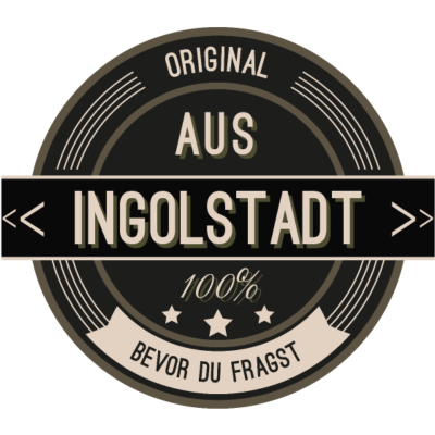 Original aus Ingolstadt 100% - Original aus Ingolstadt 100% - stätte,stadt,region,heimat,Landschaft,Kreis,Ingolstadt