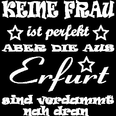 PF Erfurt - Keine Frau ist perfekt aber die aus Erfurt sind verdammt nah dran  - perfekte Frau,Witzige Sprüche,Tassen,Lustige Weisheiten,Lustige T-Shirts,Lustige Sprüche,Frauenabend,Frauen,Frau,Erfurt