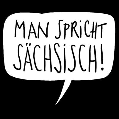 Sachsen - Man spricht Sächsisch! In Dresden,Leibzig,Bautzen,Zwickau,Plauen,Chemnitz,Meißen,Görlitz. - sächsisch,Zwickau,Sächsisch,Sachsen,Mundart,Leipzig,Dresden,Dialekt,Bautzen