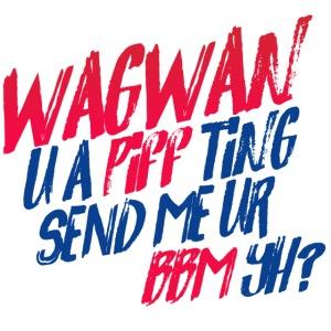 Wagwan PiffTing Send BBM Yh?