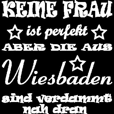 PF Wiesbaden - Keine Frau ist perfekt aber die aus Wiesbaden sind verdammt nah dran  - perfekte Frau,Witzige Sprüche,Wiesbaden,Tassen,Lustige Weisheiten,Lustige T-Shirts,Lustige Sprüche,Frauenabend,Frauen,Frau