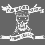 Our Blood, Our Sweat, Your Tears