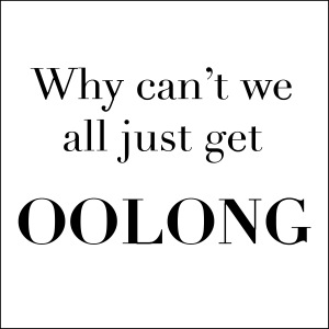 Why can't we all just get Oolong