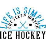 Life is Simple, Eat, Sleep, Watch Ice Hockey