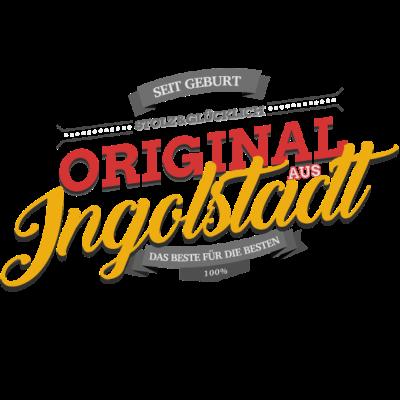 Original aus Ingolstadt - Original aus Ingolstadt - Ingolstadterin,Ingolstadter,Ingolstadt