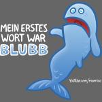 Mein erstes Wort war BLUBB (Weiß)