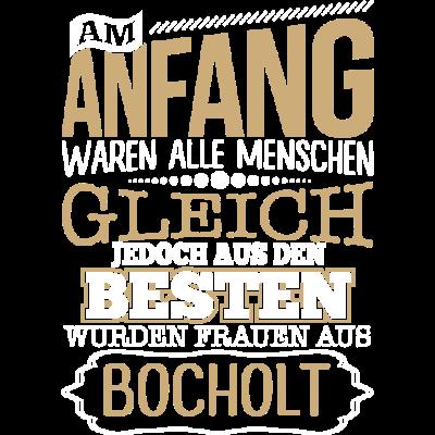 BOCHOLT, wo die Besten Frauen herkommen - BOCHOLT, wo die Besten Frauen herkommen - lustige,lustig,Stadt,Sprüche,Spruch,Ort,Frauen,Frau,Besten,BOCHOLT