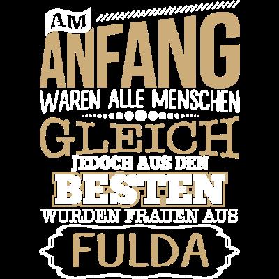 FULDA, wo die Besten Frauen herkommen - FULDA, wo die Besten Frauen herkommen - lustige,lustig,Stadt,Sprüche,Spruch,Ort,Frauen,Frau,FULDA,Besten