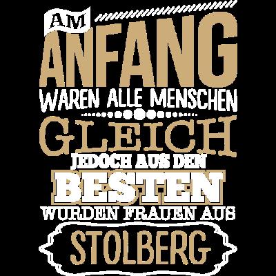 STOLBERG, wo die Besten Frauen herkommen - STOLBERG, wo die Besten Frauen herkommen - lustige,lustig,Stadt,Sprüche,Spruch,STOLBERG,Ort,Frauen,Frau,Besten