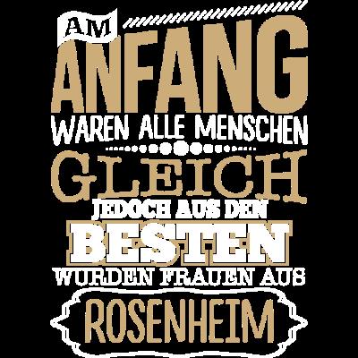 ROSENHEIM, wo die Besten Frauen herkommen - ROSENHEIM, wo die Besten Frauen herkommen - lustige,lustig,Stadt,Sprüche,Spruch,ROSENHEIM,Ort,Frauen,Frau,Besten
