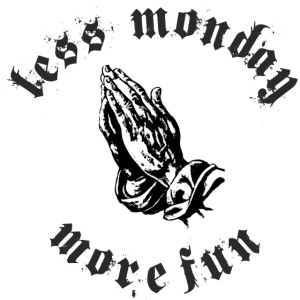 Less Monday More Fun