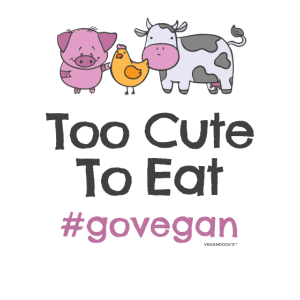 "Vegan Tshirt ""Too Cute to Eat #GOVEGAN"""