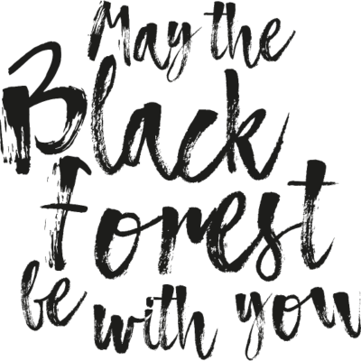 May the black forest be with you - May the Black Forest be with you ;) - triberg,tracht,schönwald,schonach,hornberg,heimatliebe,heimat,gutach,furtwangen,freiburg,forest,blackforest,Wald,Typographie,Typografie,Tradition,Tannen,Tanne,Schwarzwälder,Schwarzwald,Kalligrafie,Heimatland,Black Forest