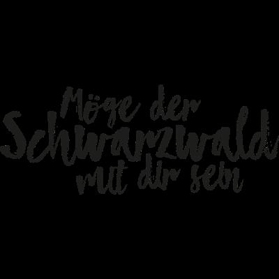 Möge der Schwarzwald mit dir sein - Möge der Schwarzwald mit dir sein - triberg,tracht,schönwald,schonach,hornberg,heimatliebe,heimat,gutach,furtwangen,freiburg,forest,blackforest,Wald,Typographie,Typografie,Tradition,Tannen,Tanne,Schwarzwälder,Schwarzwald,Kalligrafie,Heimatland,Black Forest