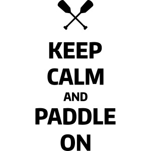 keep calm and paddle on Wassersport Kanu Kajak