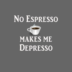 No Esspresso Depresso - Fun T-shirt coffee lovers
